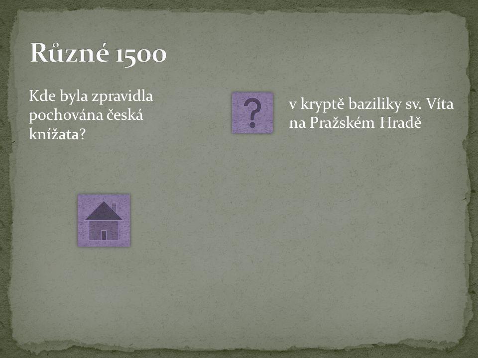 Kde byla zpravidla pochována česká knížata v kryptě baziliky sv. Víta na Pražském Hradě