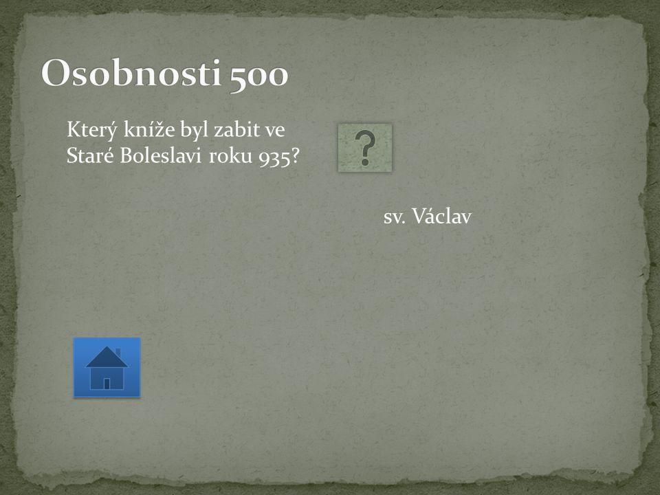 Který kníže byl zabit ve Staré Boleslavi roku 935 sv. Václav
