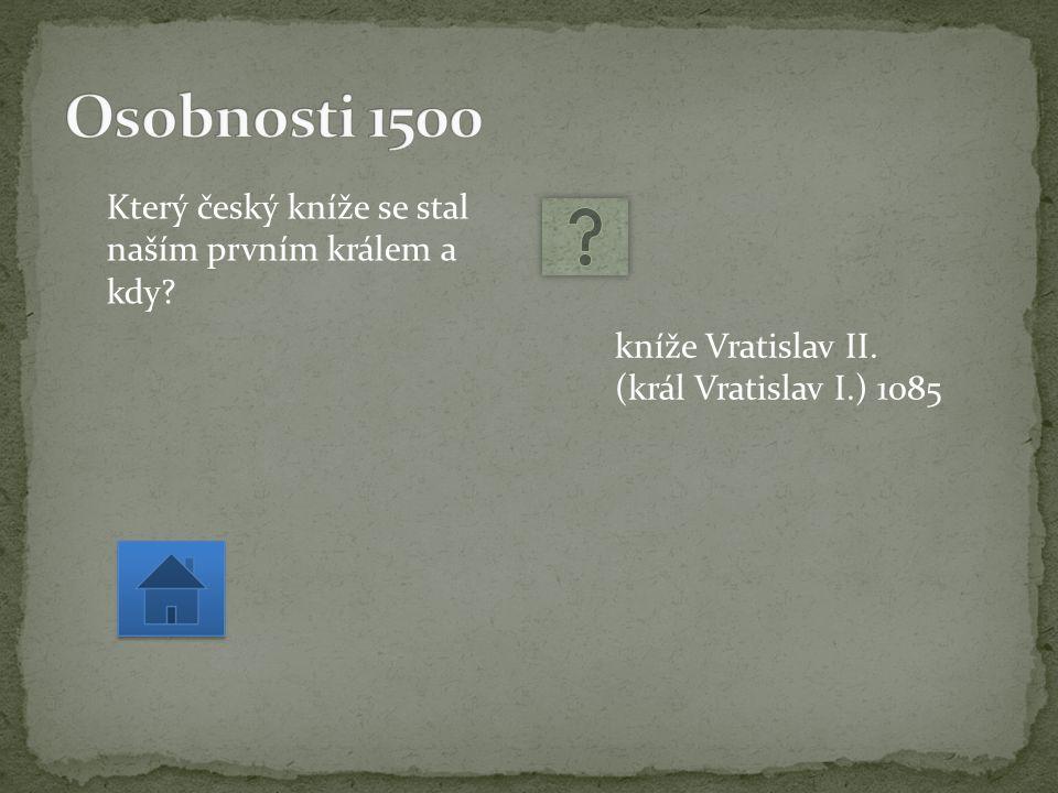 Který český kníže se stal naším prvním králem a kdy kníže Vratislav II. (král Vratislav I.) 1085