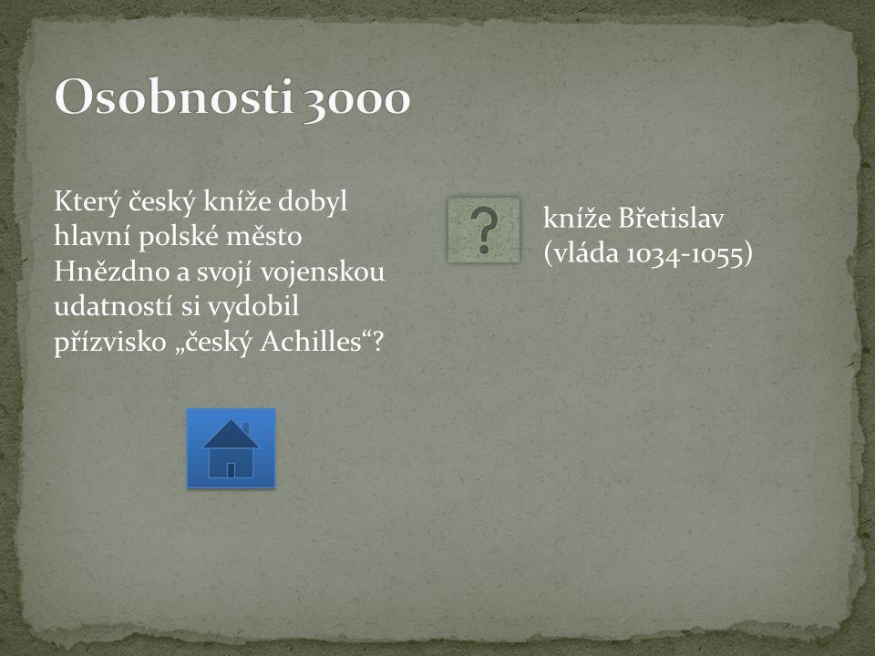 """Který český kníže dobyl hlavní polské město Hnězdno a svojí vojenskou udatností si vydobil přízvisko """"český Achilles ."""