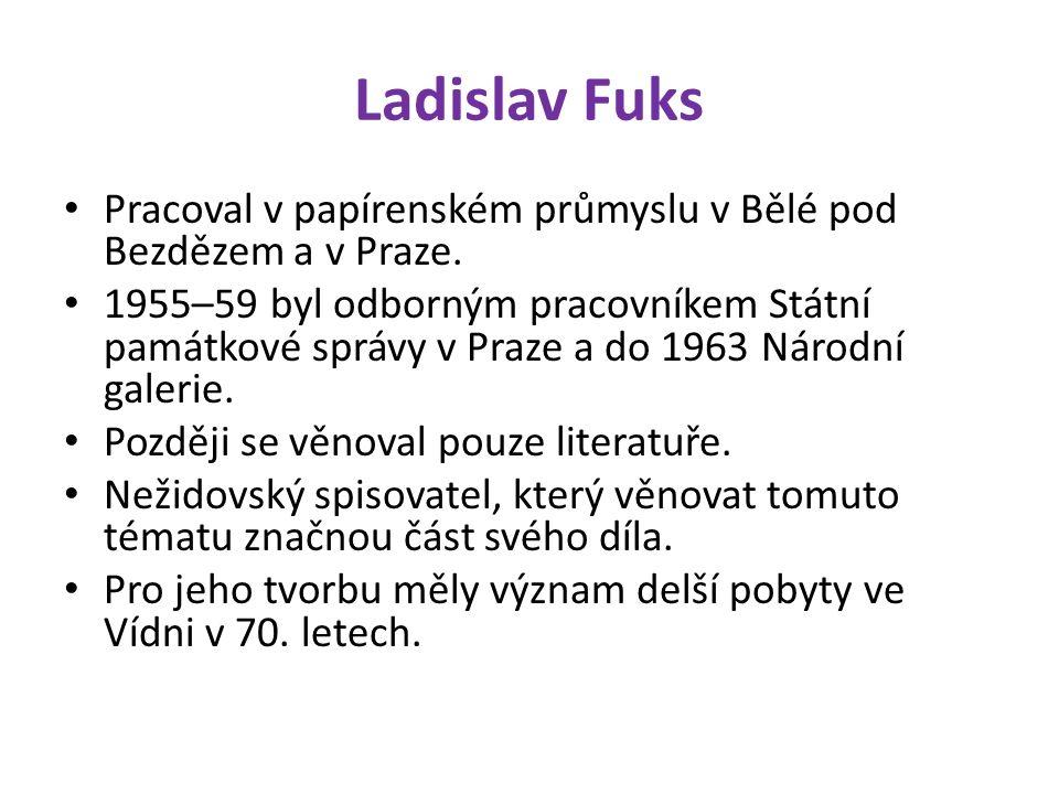 Ladislav Fuks Pracoval v papírenském průmyslu v Bělé pod Bezdězem a v Praze.