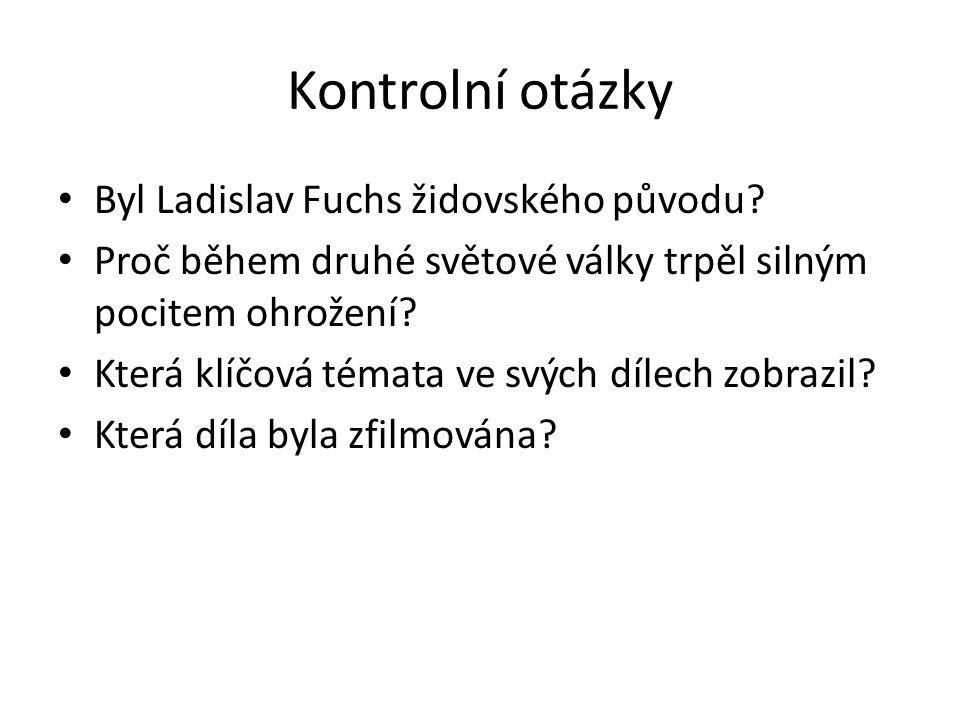 Kontrolní otázky Byl Ladislav Fuchs židovského původu.