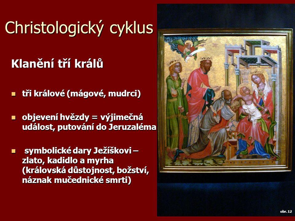 Christologický cyklus Klanění tří králů tři králové (mágové, mudrci) tři králové (mágové, mudrci) objevení hvězdy = výjimečná událost, putování do Jer