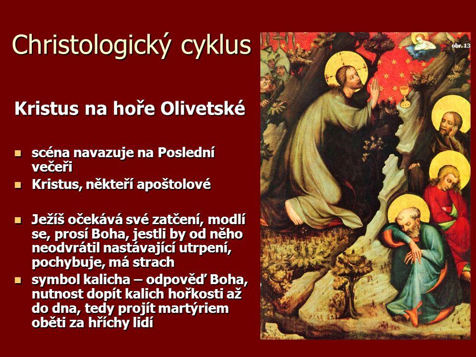 Christologický cyklus Kristus na hoře Olivetské scéna navazuje na Poslední večeři scéna navazuje na Poslední večeři Kristus, někteří apoštolové Kristu