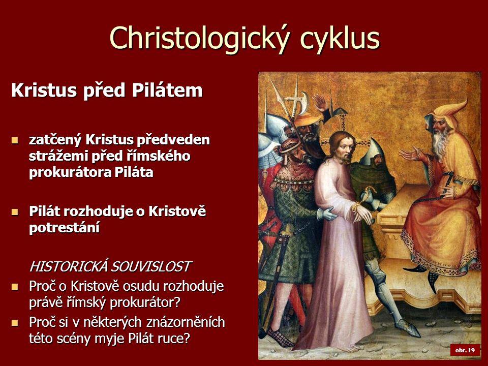 Christologický cyklus Kristus před Pilátem zatčený Kristus předveden strážemi před římského prokurátora Piláta zatčený Kristus předveden strážemi před