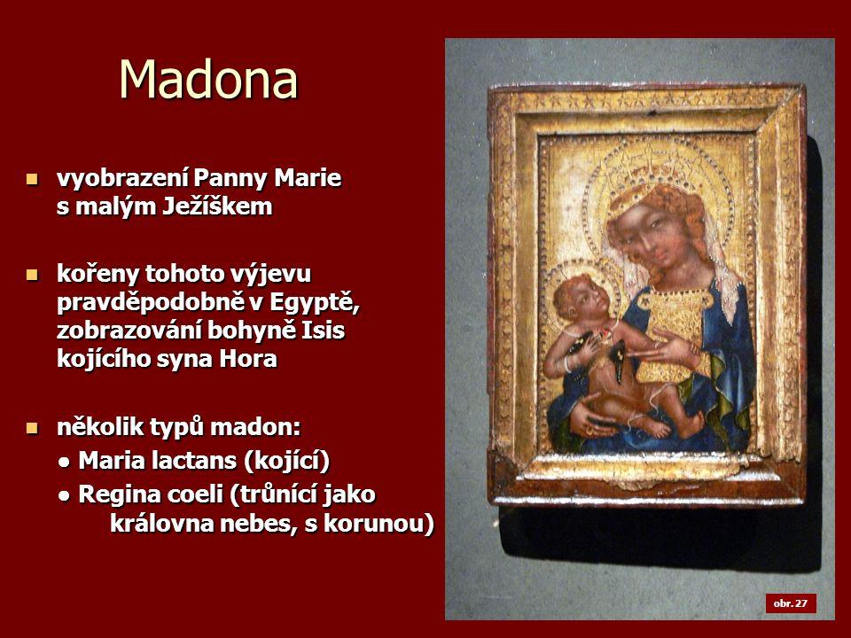 Madona vyobrazení Panny Marie s malým Ježíškem vyobrazení Panny Marie s malým Ježíškem kořeny tohoto výjevu pravděpodobně v Egyptě, zobrazování bohyně