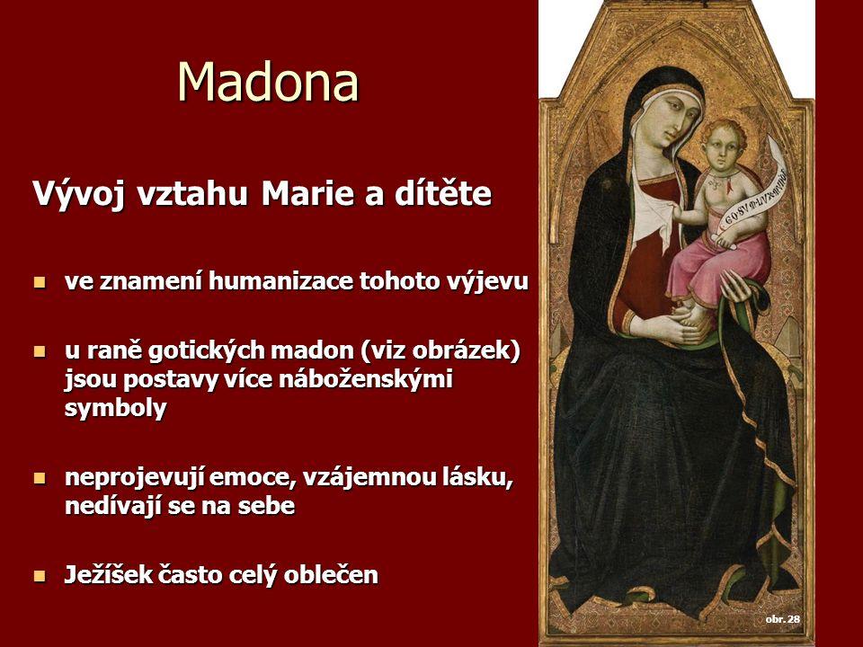 Madona Vývoj vztahu Marie a dítěte ve znamení humanizace tohoto výjevu ve znamení humanizace tohoto výjevu u raně gotických madon (viz obrázek) jsou p