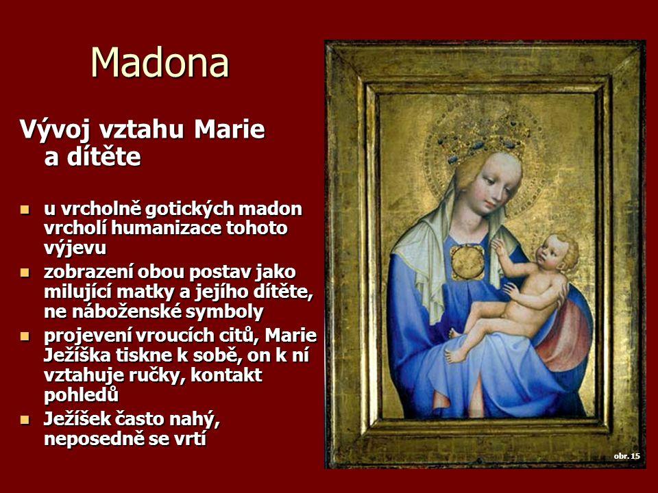 Madona Vývoj vztahu Marie a dítěte u vrcholně gotických madon vrcholí humanizace tohoto výjevu u vrcholně gotických madon vrcholí humanizace tohoto vý