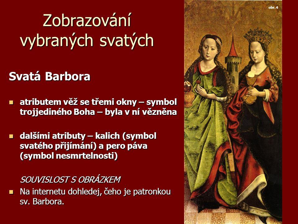 Zobrazování vybraných svatých Svatá Barbora atributem věž se třemi okny – symbol trojjediného Boha – byla v ní vězněna atributem věž se třemi okny – s
