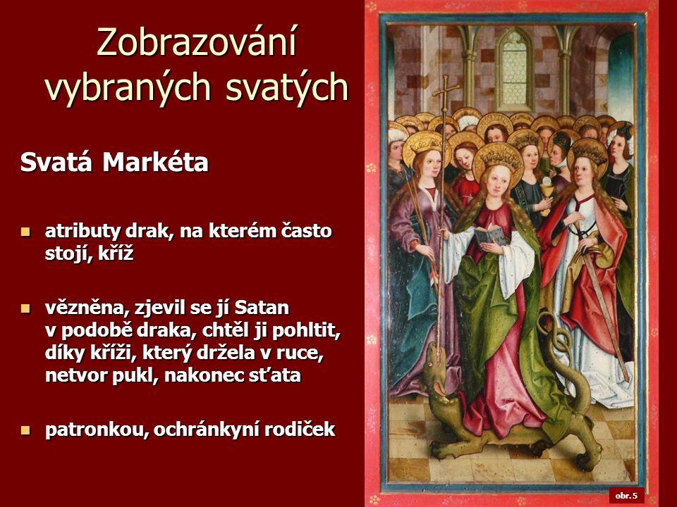 Zobrazování vybraných svatých Svatá Markéta atributy drak, na kterém často stojí, kříž atributy drak, na kterém často stojí, kříž vězněna, zjevil se j