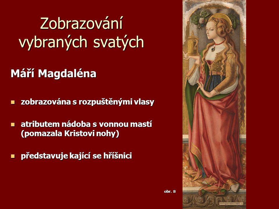 Zobrazování vybraných svatých Máří Magdaléna zobrazována s rozpuštěnými vlasy zobrazována s rozpuštěnými vlasy atributem nádoba s vonnou mastí (pomaza