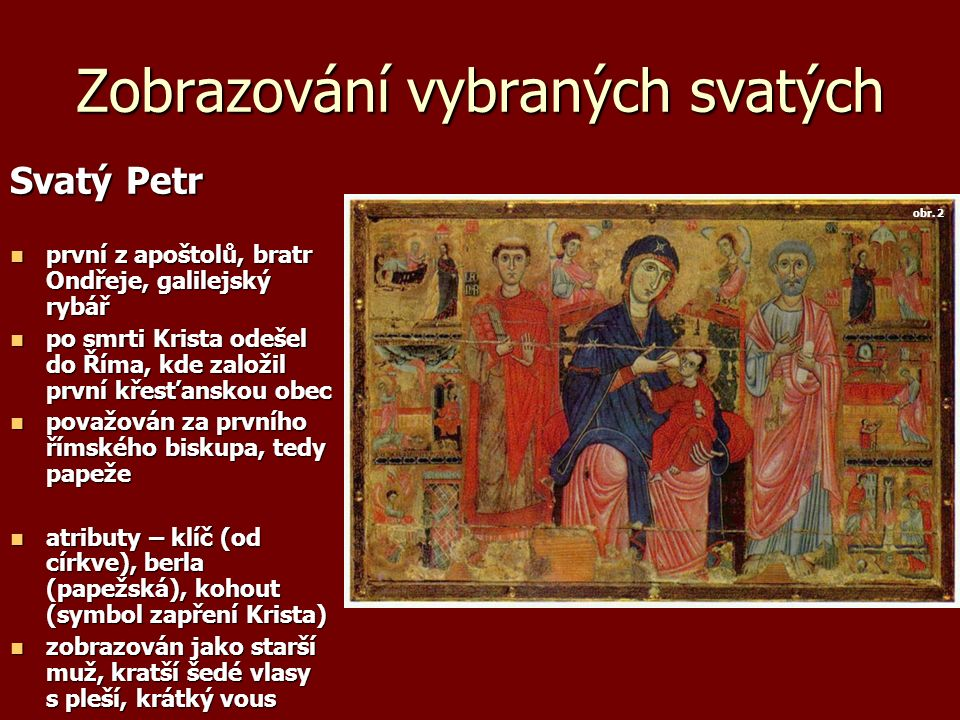 Zobrazování vybraných svatých Svatý Petr první z apoštolů, bratr Ondřeje, galilejský rybář první z apoštolů, bratr Ondřeje, galilejský rybář po smrti