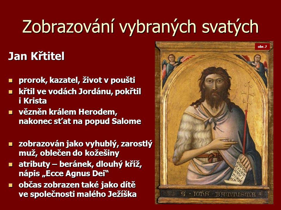 Zobrazování vybraných svatých Jan Křtitel prorok, kazatel, život v poušti prorok, kazatel, život v poušti křtil ve vodách Jordánu, pokřtil i Krista kř