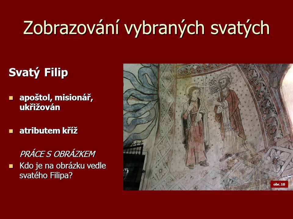 Zobrazování vybraných svatých Svatý Filip apoštol, misionář, ukřižován apoštol, misionář, ukřižován atributem kříž atributem kříž PRÁCE S OBRÁZKEM Kdo