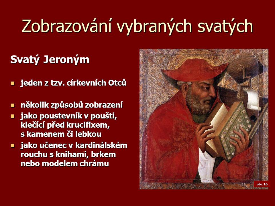 Zobrazování vybraných svatých Svatý Jeroným jeden z tzv. církevních Otců jeden z tzv. církevních Otců několik způsobů zobrazení několik způsobů zobraz