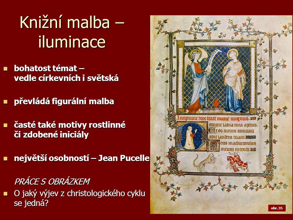 Knižní malba – iluminace bohatost témat – vedle církevních i světská bohatost témat – vedle církevních i světská převládá figurální malba převládá fig