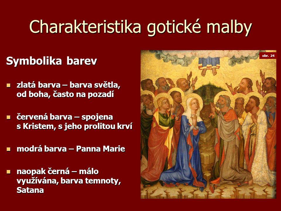 Charakteristika gotické malby Symbolika barev zlatá barva – barva světla, od boha, často na pozadí zlatá barva – barva světla, od boha, často na pozad