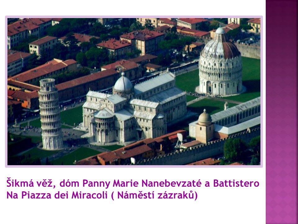 Šikmá věž, dóm Panny Marie Nanebevzaté a Battistero Na Piazza dei Miracoli ( Náměstí zázraků)
