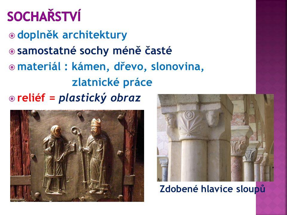  doplněk architektury  samostatné sochy méně časté  materiál : kámen, dřevo, slonovina, zlatnické práce  reliéf = plastický obraz Zdobené hlavice sloupů