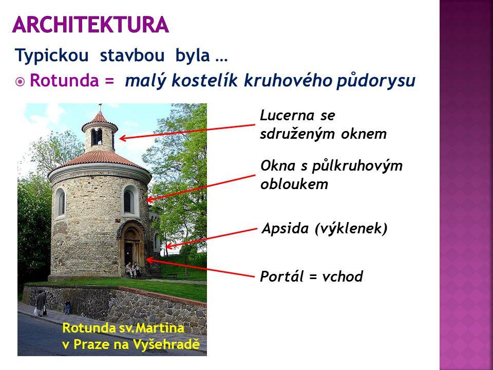 Typickou stavbou byla …  Rotunda = malý kostelík kruhového půdorysu Rotunda sv.Martina v Praze na Vyšehradě Lucerna se sdruženým oknem Okna s půlkruhovým obloukem Portál = vchod Apsida (výklenek)
