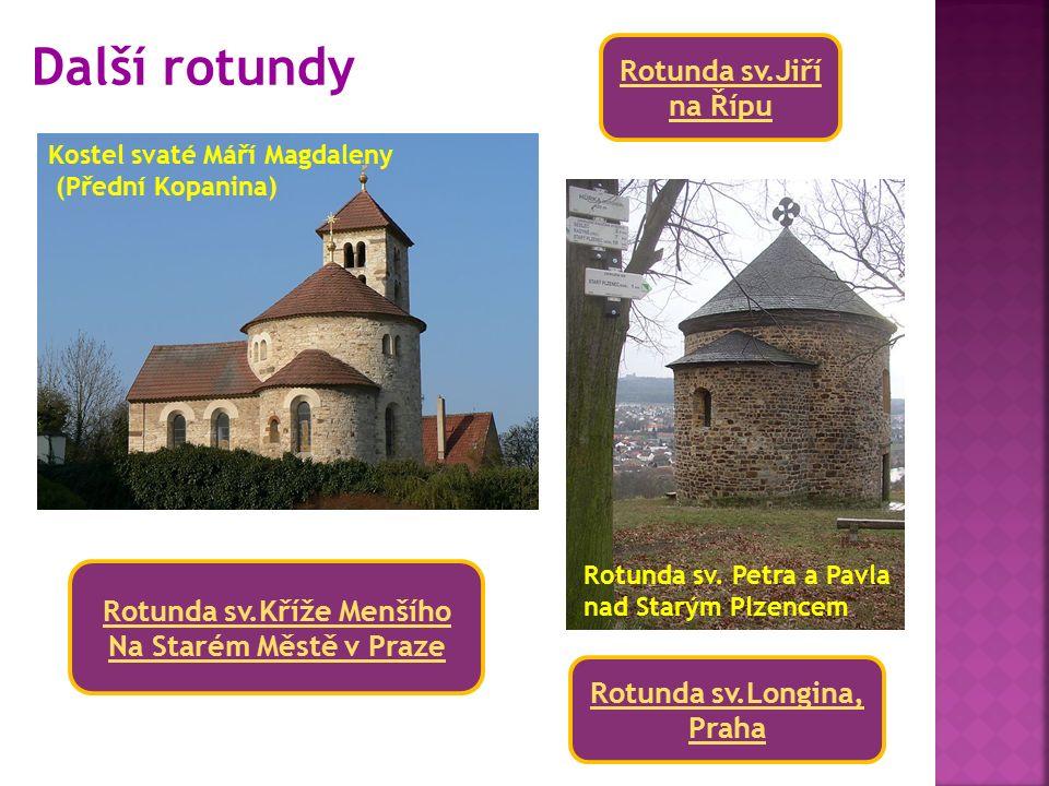 Další rotundy Rotunda sv.Jiří na Řípu Rotunda sv.Kříže Menšího Na Starém Městě v Praze Rotunda sv.Longina, Praha Kostel svaté Máří Magdaleny (Přední Kopanina) Rotunda sv.