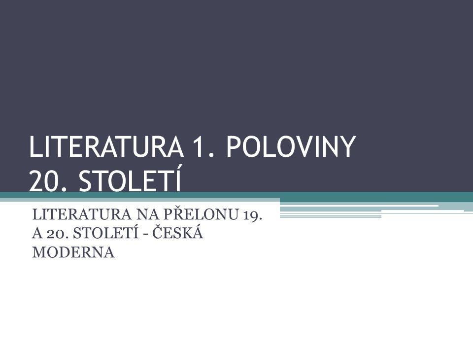 LITERATURA 1. POLOVINY 20. STOLETÍ LITERATURA NA PŘELONU 19. A 20. STOLETÍ - ČESKÁ MODERNA