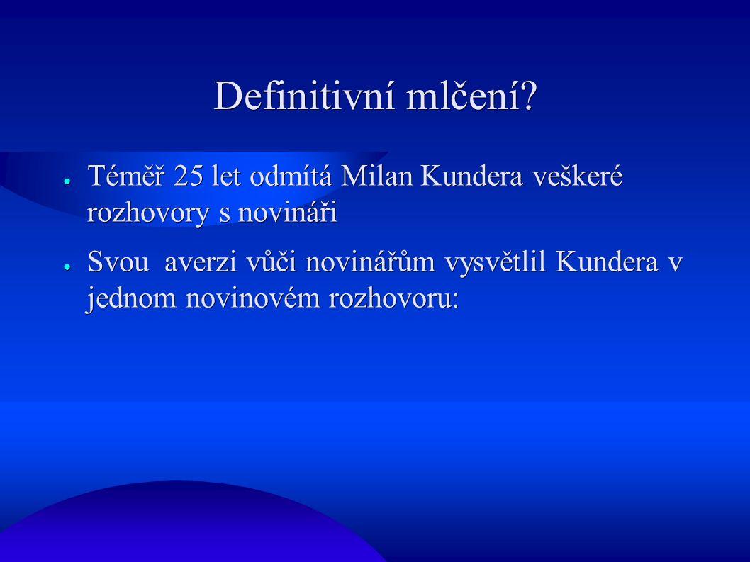 Definitivní mlčení? ● Téměř 25 let odmítá Milan Kundera veškeré rozhovory s novináři ● Svou averzi vůči novinářům vysvětlil Kundera v jednom novinovém