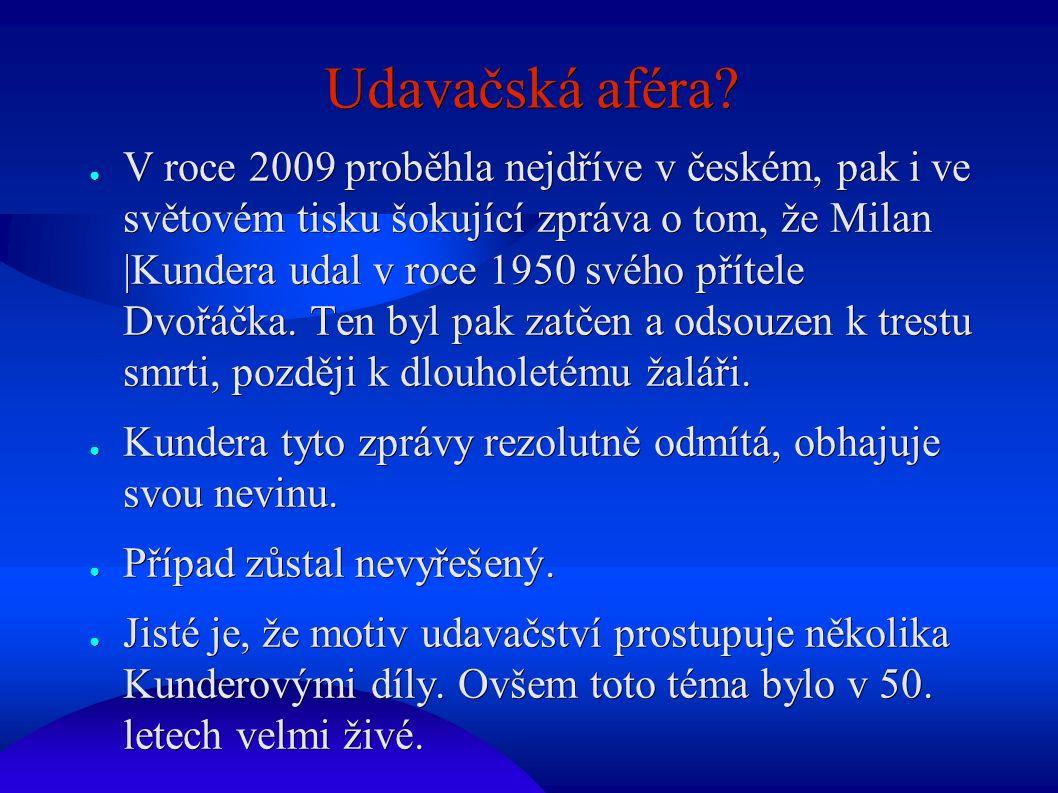 Udavačská aféra? ● V roce 2009 proběhla nejdříve v českém, pak i ve světovém tisku šokující zpráva o tom, že Milan |Kundera udal v roce 1950 svého pří