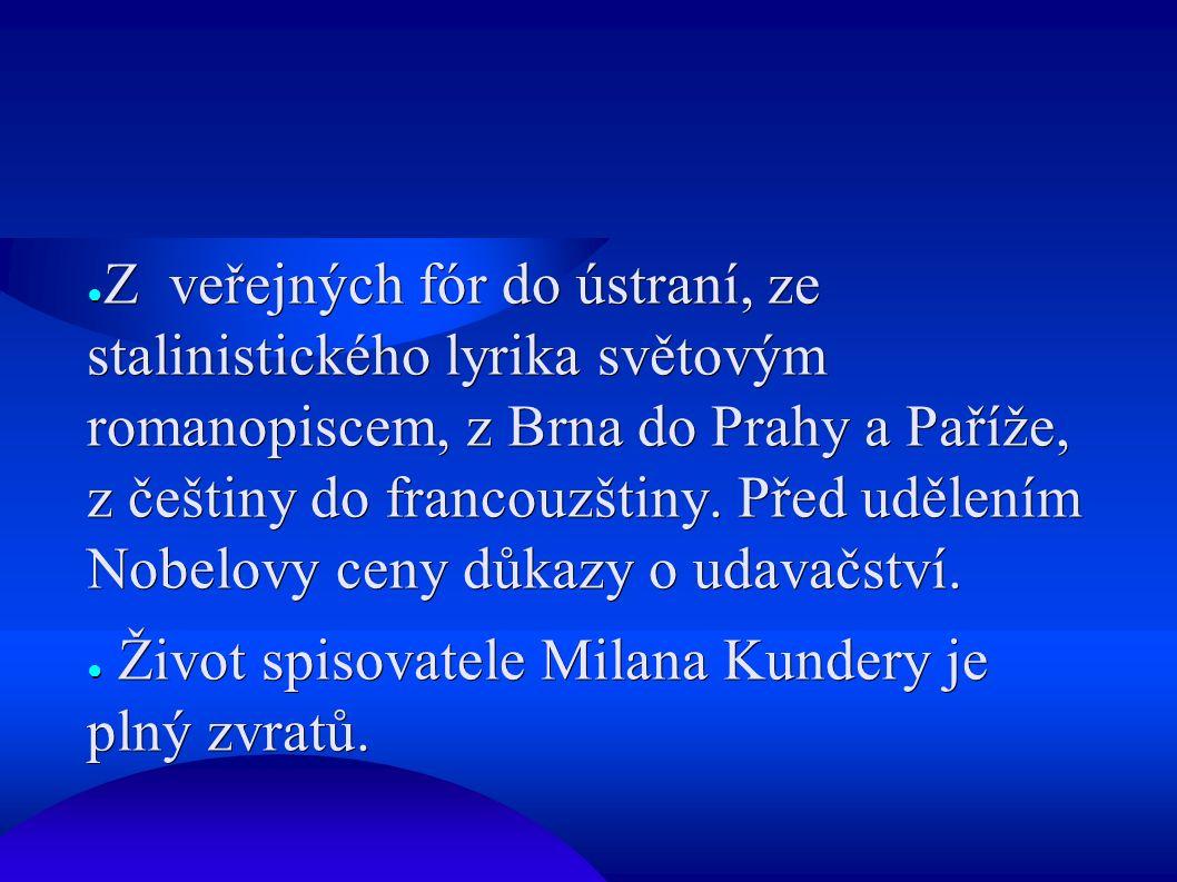 ● Z veřejných fór do ústraní, ze stalinistického lyrika světovým romanopiscem, z Brna do Prahy a Paříže, z češtiny do francouzštiny. Před udělením Nob