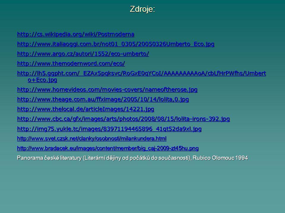 Zdroje: http://cs.wikipedia.org/wiki/Postmoderna http://www.italiaoggi.com.br/not01_0305/20050326Umberto_Eco.jpg http://www.argo.cz/autori/1552/eco-um