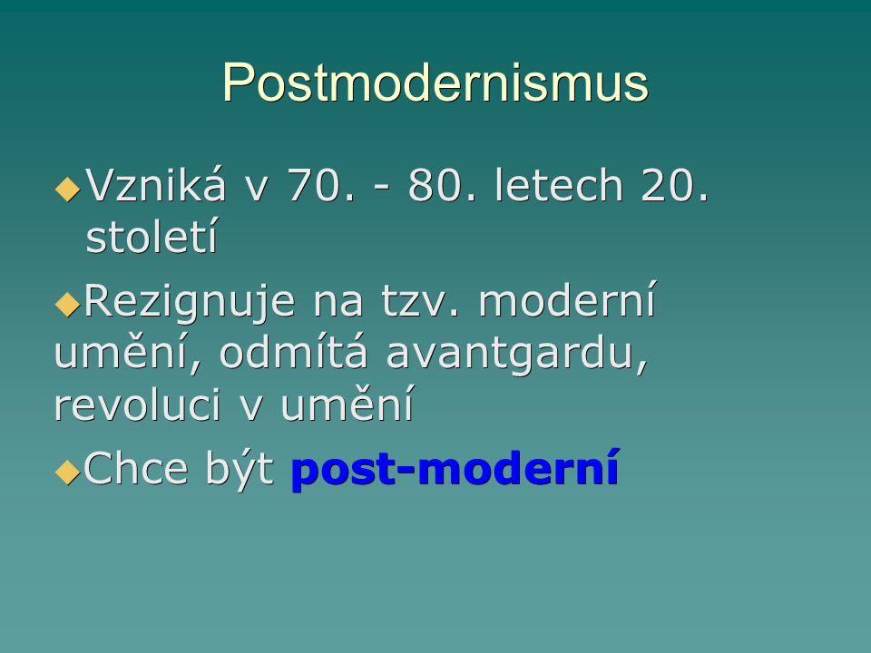 Postmodernismus  Vzniká v 70.- 80. letech 20. století  Rezignuje na tzv.