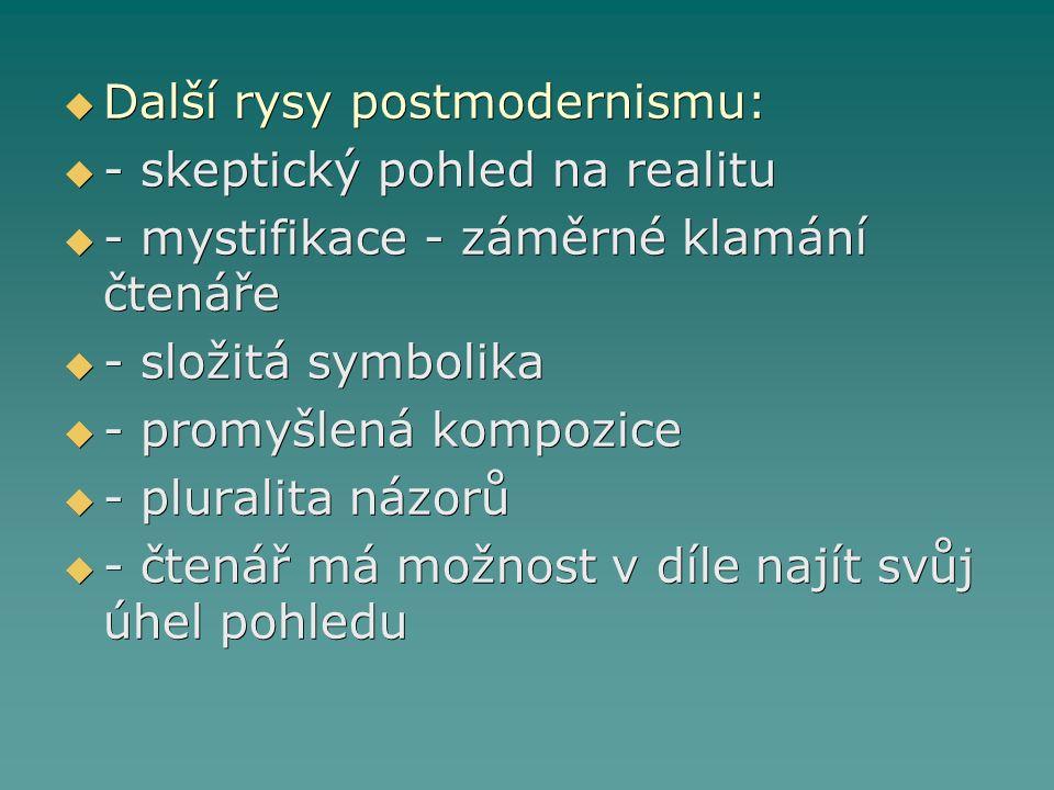  Další rysy postmodernismu:  - skeptický pohled na realitu  - mystifikace - záměrné klamání čtenáře  - složitá symbolika  - promyšlená kompozice