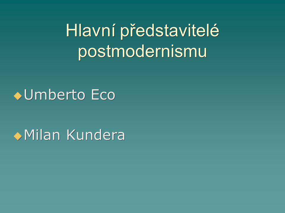 Hlavní představitelé postmodernismu  Umberto Eco  Milan Kundera