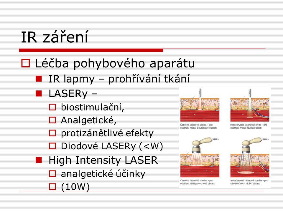 IR záření  Léčba pohybového aparátu IR lapmy – prohřívání tkání LASERy –  biostimulační,  Analgetické,  protizánětlivé efekty  Diodové LASERy (<W) High Intensity LASER  analgetické účinky  (10W)