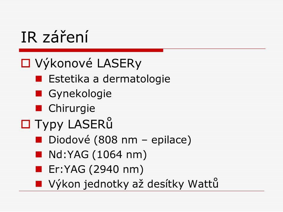 IR záření  Výkonové LASERy Estetika a dermatologie Gynekologie Chirurgie  Typy LASERů Diodové (808 nm – epilace) Nd:YAG (1064 nm) Er:YAG (2940 nm) Výkon jednotky až desítky Wattů