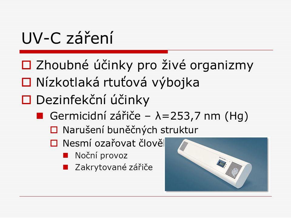 UV-C záření  Zhoubné účinky pro živé organizmy  Nízkotlaká rtuťová výbojka  Dezinfekční účinky Germicidní zářiče – λ=253,7 nm (Hg)  Narušení buněčných struktur  Nesmí ozařovat člověka Noční provoz Zakrytované zářiče