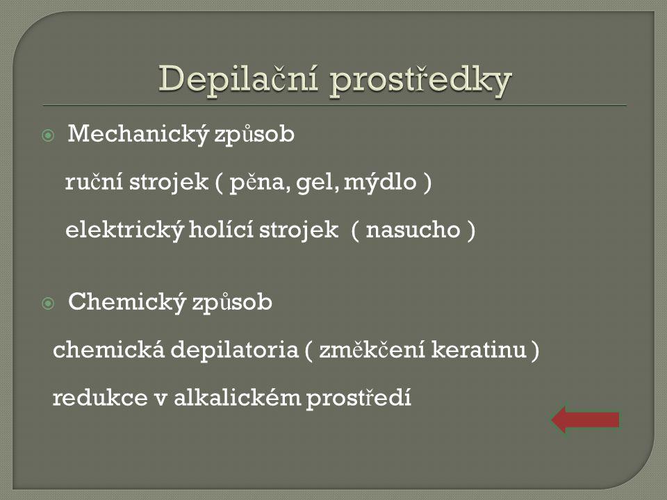  Mechanický zp ů sob ru č ní strojek ( p ě na, gel, mýdlo ) elektrický holící strojek ( nasucho )  Chemický zp ů sob chemická depilatoria ( zm ě k č ení keratinu ) redukce v alkalickém prost ř edí