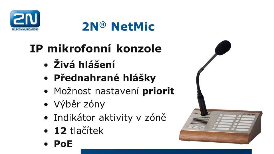 2N ® NetMic IP mikrofonní konzole Živá hlášení Přednahrané hlášky Možnost nastavení priorit Výběr zóny Indikátor aktivity v zóně 12 tlačítek PoE