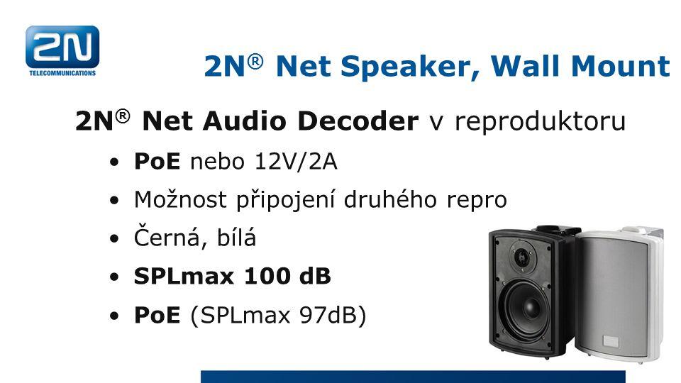 2N ® Net Speaker, Wall Mount 2N ® Net Audio Decoder v reproduktoru PoE nebo 12V/2A Možnost připojení druhého repro Černá, bílá SPLmax 100 dB PoE (SPLmax 97dB)
