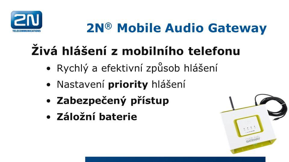 2N ® Mobile Audio Gateway Živá hlášení z mobilního telefonu Rychlý a efektivní způsob hlášení Nastavení priority hlášení Zabezpečený přístup Záložní baterie