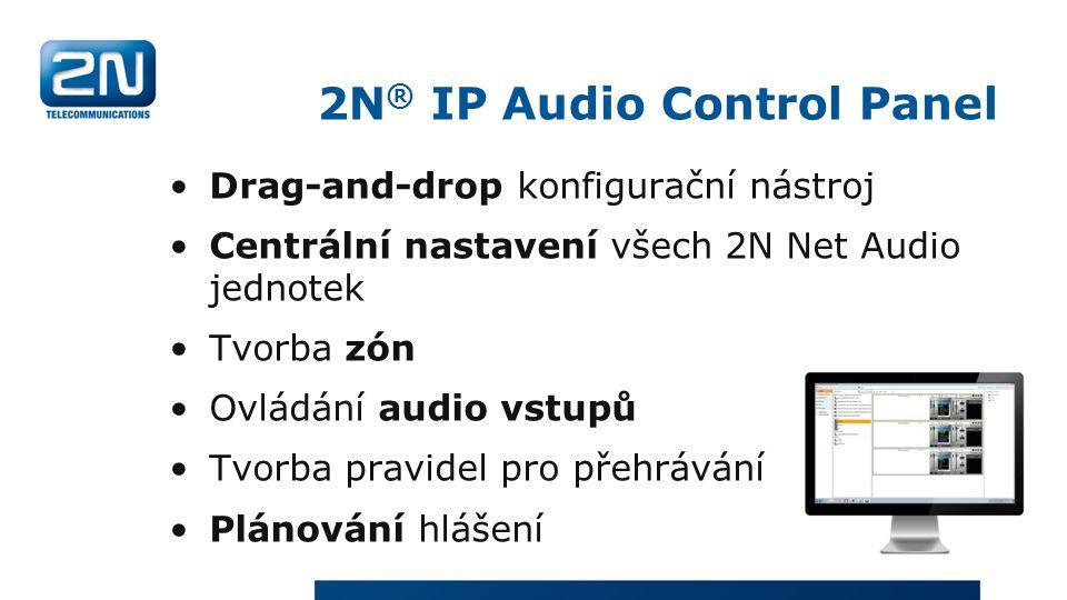 2N ® IP Audio Control Panel Drag-and-drop konfigurační nástroj Centrální nastavení všech 2N Net Audio jednotek Tvorba zón Ovládání audio vstupů Tvorba pravidel pro přehrávání Plánování hlášení