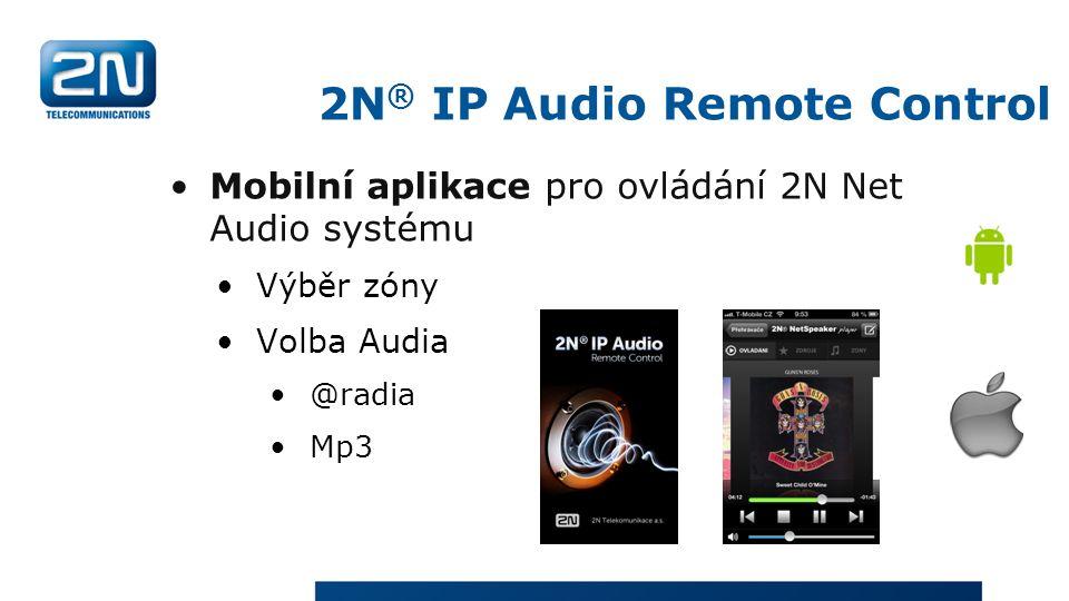 2N ® IP Audio Remote Control Mobilní aplikace pro ovládání 2N Net Audio systému Výběr zóny Volba Audia @radia Mp3