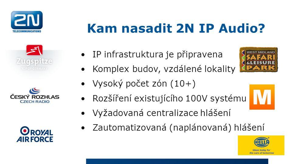 IP infrastruktura je připravena Komplex budov, vzdálené lokality Vysoký počet zón (10+) Rozšíření existujícího 100V systému Vyžadovaná centralizace hlášení Zautomatizovaná (naplánovaná) hlášení Kam nasadit 2N IP Audio