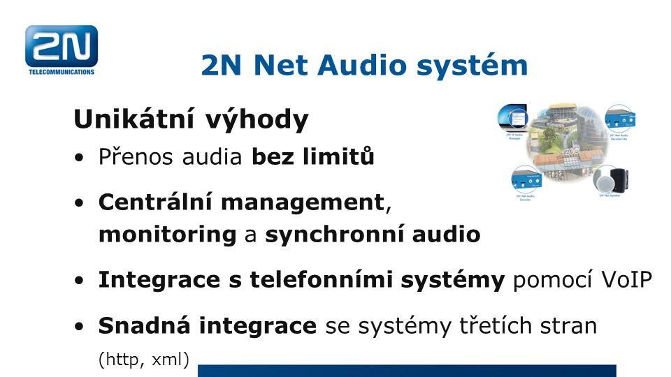 2N Net Audio systém Unikátní výhody Přenos audia bez limitů Centrální management, monitoring a synchronní audio Integrace s telefonními systémy pomocí VoIP Snadná integrace se systémy třetích stran (http, xml)