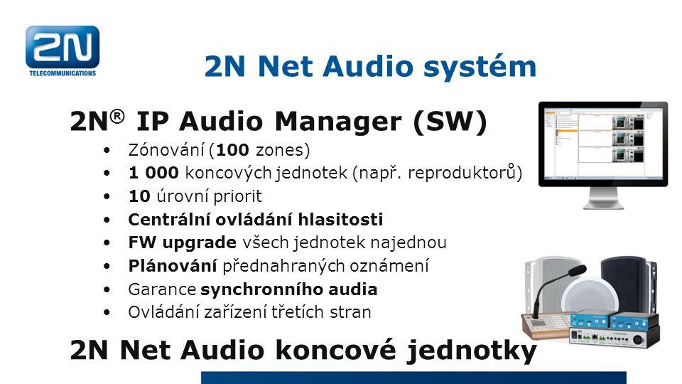 2N Net Audio systém 2N ® IP Audio Manager (SW) Zónování (100 zones) 1 000 koncových jednotek (např.