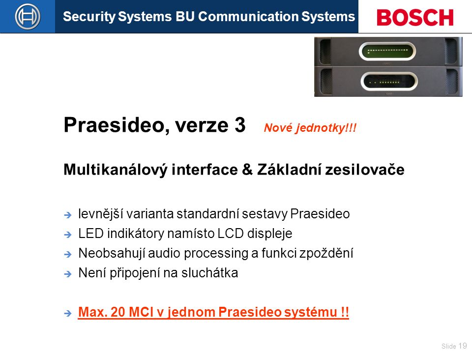 Security Systems BU Communication Systems Slide 19 Praesideo, verze 3 Nové jednotky!!.