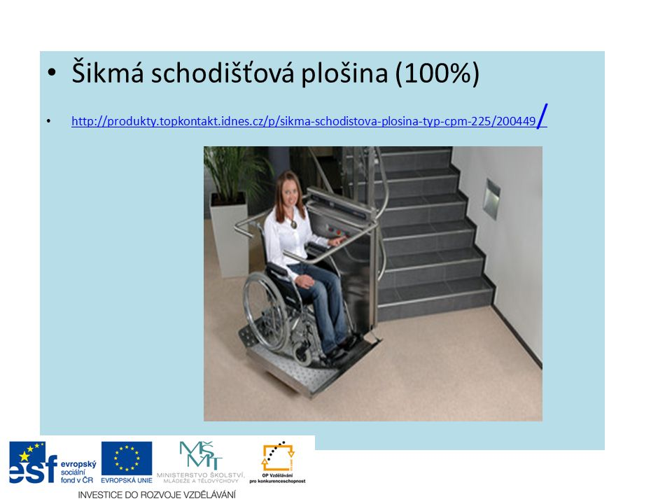 Šikmá schodišťová plošina (100%) http://produkty.topkontakt.idnes.cz/p/sikma-schodistova-plosina-typ-cpm-225/200449 / http://produkty.topkontakt.idnes.cz/p/sikma-schodistova-plosina-typ-cpm-225/200449 /