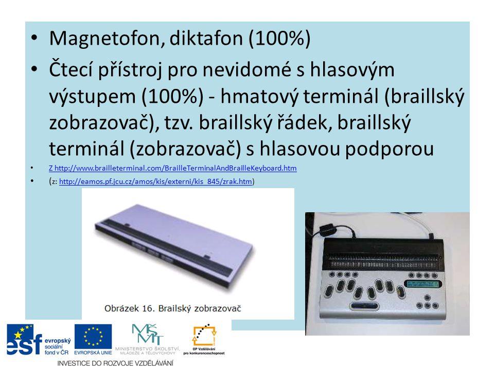Magnetofon, diktafon (100%) Čtecí přístroj pro nevidomé s hlasovým výstupem (100%) - hmatový terminál (braillský zobrazovač), tzv.