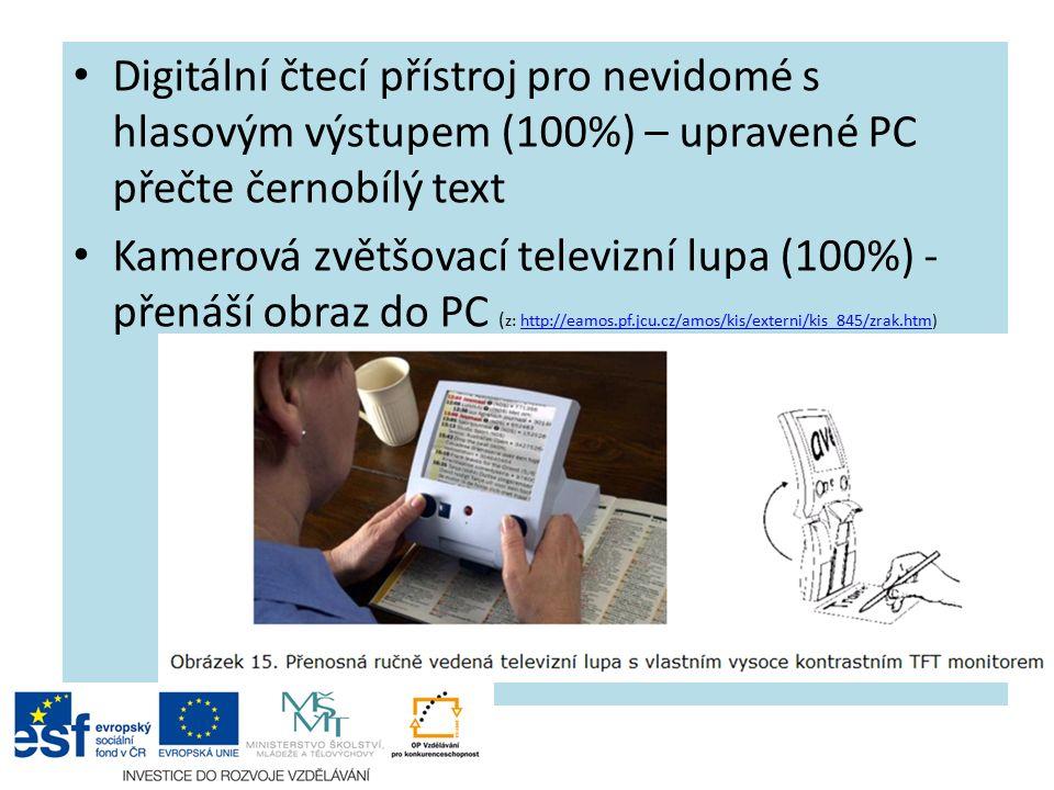 Digitální čtecí přístroj pro nevidomé s hlasovým výstupem (100%) – upravené PC přečte černobílý text Kamerová zvětšovací televizní lupa (100%) - přenáší obraz do PC ( z: http://eamos.pf.jcu.cz/amos/kis/externi/kis_845/zrak.htm)http://eamos.pf.jcu.cz/amos/kis/externi/kis_845/zrak.htm