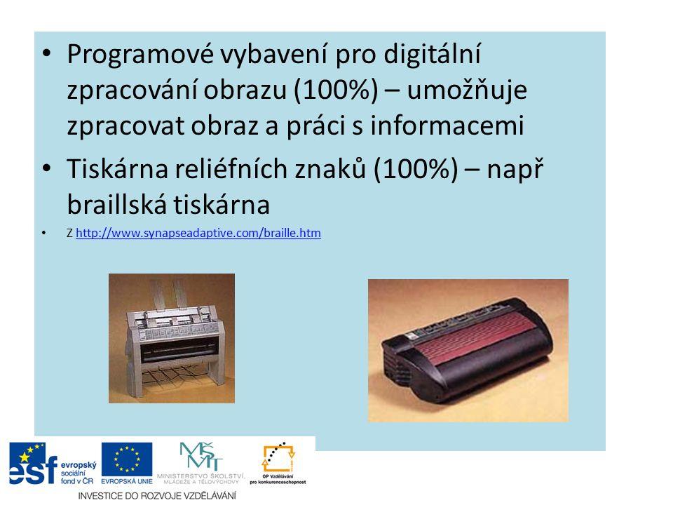 Programové vybavení pro digitální zpracování obrazu (100%) – umožňuje zpracovat obraz a práci s informacemi Tiskárna reliéfních znaků (100%) – např braillská tiskárna Z http://www.synapseadaptive.com/braille.htmhttp://www.synapseadaptive.com/braille.htm